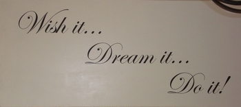 Muurtekst Wish it...Dream it ...Do it !