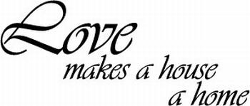 Muurtekst  Love makes a house a home